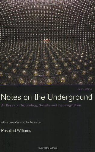 notes on the underground new edition an essay on technology  notes on the underground new edition an essay on technology society and the imagination amazon co uk rosalind williams 9780262731904 books