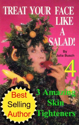 Volume 4. Natural Skin Care:Treat Your Face Like a Salad Skin Care Naturally, Wrinkle-&-Blemish-Free Recipes & Gourmet Hints for a Fabu-lishous Face & ... (Natural Face Lift - Natural Skin Care)
