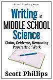 WRITING IN MIDDLE SCHOOL SCIENCE: Claim, Evidence, Reasoning Papers that Work (Primal Teaching Series Book 1)