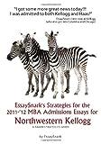 EssaySnark's Strategies for the 2011-'12 MBA Admissions Essays for Northwestern Kellogg, Essay Snark, 0983724075