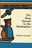 The King Danced in the Marketplace, Frances Gillmor, 0874801486