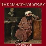 The Mahatma's Story   May Sinclair