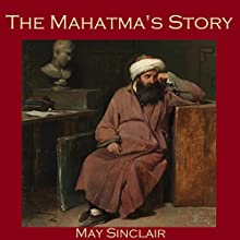 The Mahatma's Story Audiobook by May Sinclair Narrated by Cathy Dobson