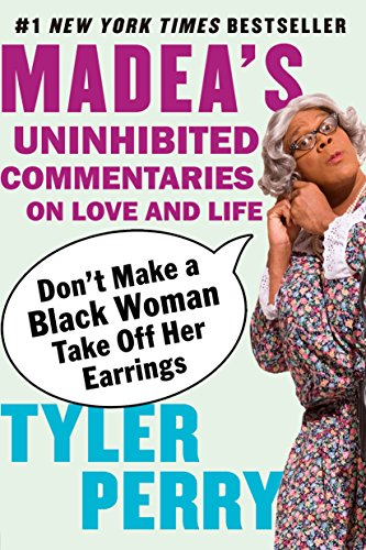 Books : Don't Make a Black Woman Take Off Her Earrings: Madea's Uninhibited Commentaries on Love and Life