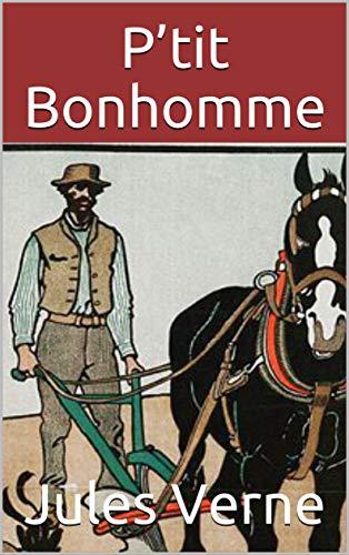 P'tit Bonhomme. (Annoté) (French Edition)