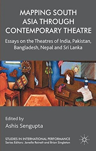 Mapping South Asia through Contemporary Theatre: Essays on the Theatres of India, Pakistan, Bangladesh, Nepal and Sri Lanka (Studies in International Performance)