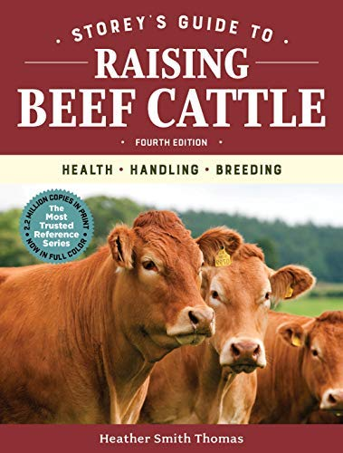 Storey's Guide to Raising Beef Cattle, 4th Edition: Health, Handling, Breeding (Storey's Guide to Raising)