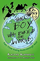 The Boy Who Biked the World: Part Three: Riding Home through Asia