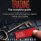 Trading: The Complete Guide (3 Manuscripts: Trading for Beginners, Options Trading, Stock Trading)