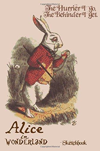 """Alice in Wonderland Quotes Sketchbook: White Rabbit - The hurrier I go, The behinder I get.: [5 mm Dot Grid Sketchbook, Journal, Doodle Diary for ... 9"""" High (Wonderland Cat Journals) (Volume 3) ebook"""