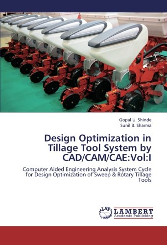 (Design Optimization in Tillage Tool System by CAD/CAM/CAE:Vol:I: Computer Aided Engineering Analysis System Cycle for Design Optimization of Sweep & Rotary Tillage Tools)