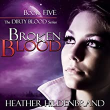 Broken Blood: Dirty Blood, Book 5 Audiobook by Heather Hildenbrand Narrated by Kelly Pruner