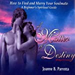 A Matter of Destiny: How to Find and Marry Your Soulmate: A Beginner's Spiritual Guide | Joanne B. Parrotta