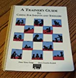 A Trainer's Guide to Caring for Infants and Toddlers, Dodge, Diane T. and Koralek, Derry G., 1879537036