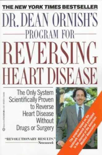 Dr. Dean Ornishs Program For Reversing Heart Disease The Only System Scientifically Proven To Reverse Heart Disease Without Drugs Or Surgery Dr. Dean Ornishs Program For Reversing Heart Disease