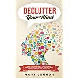 Declutter Your Mind: Life Changing Ways to Eliminate Mental Clutter, Relieve Anxiety, and Get Rid of Negative Thoughts Using Simple Decluttering Strategies ... and Peace (Declutter Your Life Book 2)