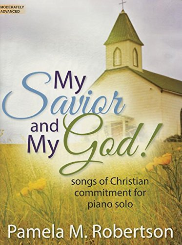 My Savior and My God!: Songs of Christian Commitment for Piano Solo