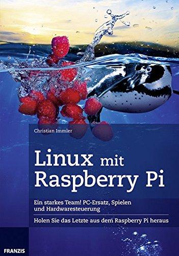 Linux mit Raspberry Pi (Professional Series) Broschiert – 10. Juni 2013 Christian Immler Franzis Verlag GmbH 3645602631 Hardware