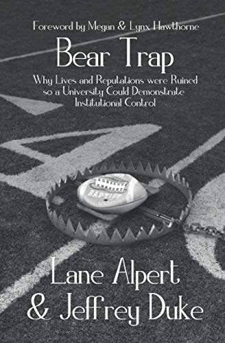 Bear Trap: Why Lives and Reputations Were Ruined so a University Could Demonstrate Institutional Control (Alpert)