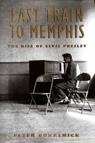 Last Train to Memphis: The Rise of Elvis Presley (The Last Train West)