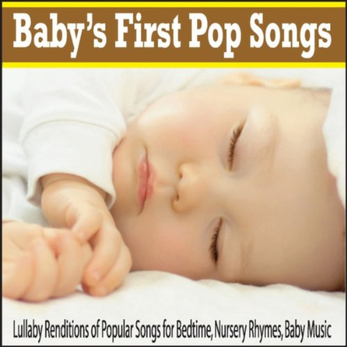 Babys First Pop Songs Lullaby Renditions Of Popular Songs For Bedtime Nursery Rhymes