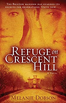Refuge on Crescent Hill: A Novel by [Dobson, Melanie]