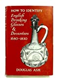 img - for How to Identify English Drinking Glasses and Decanters, 1680-1830 book / textbook / text book
