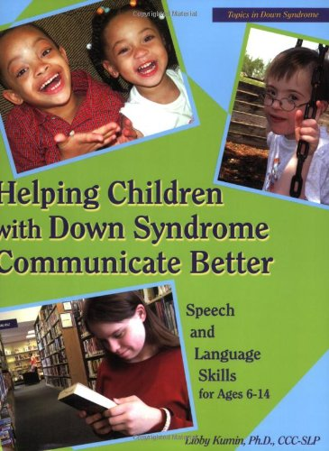 Helping Children with Down Syndrome Communicate Better: Speech and Language Skills for Ages 6-14 (Topics in Down Syndrome)