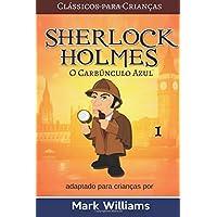 Sherlock Holmes Adaptado Para Crianças: O Carbúnculo Azul