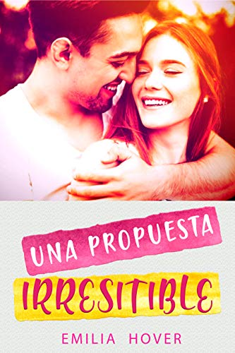 Una Propuesta Irresistible por Emilia Hover