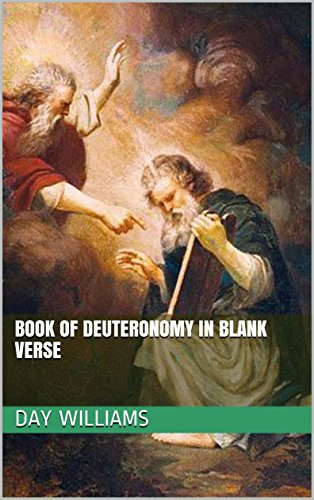 Book of Deuteronomy in Blank Verse (Bible in Blank Verse 5) by [Williams, Day]