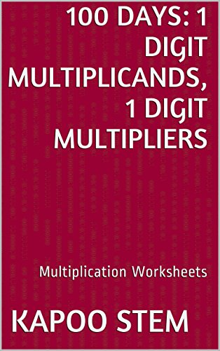 100 Multiplication Worksheets with 1-Digit Multiplicands, 1-Digit Multipliers: Math Practice Workbook (100 Days Math Multiplication Series)