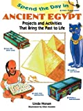 Spend the Day in Ancient Egypt: Projects and Activities That Bring the Past to Life: Project and Activities that Bring the Past to Life