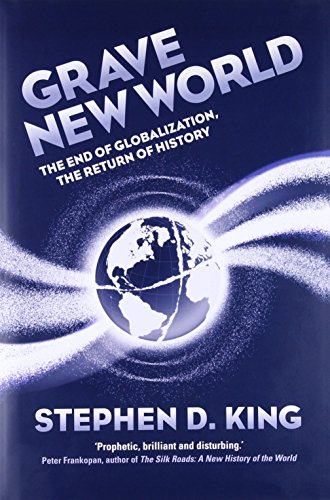Book cover from Grave New World: The End of Globalization, the Return of History by Stephen D. King