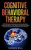 Cognitive Behavioral Therapy: CBT Techniques to Manage Your Anxiety, Depression, Compulsive Behavior, PTSD, Negative Thoughts and Phobias.: A Practical Guide To Self Empowerment and Liberation