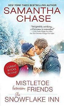 Mistletoe Between Friends / The Snowflake Inn by [Chase, Samantha]
