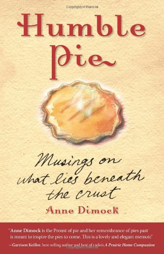 Humble Pie: Musings on What Lies Beneath the Crust by Anne Dimock