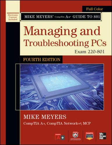 Mike Meyers' CompTIA A+ Guide to 801 Managing and Troubleshooting PCs, Fourth Edition (Exam 220-801) (Mike Meyers' Guides) (Pc Programming)