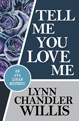 Tell Me You Love Me (An Ava Logan Mystery Book 3) by [Willis, Lynn Chandler]