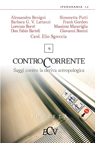 Contro Corrente: Saggi contro la deriva antropologica. Vol. 4 (IperUrania 12) (Italian - Giulia Valentina