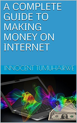A COMPLETE GUIDE TO MAKING MONEY ON INTERNET