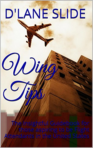 Wing Tips: The Insightful Guidebook for those aspiring to be Flight Attendants in the United States -
