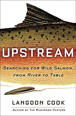 Upstream: Searching for Wild Salmon, from River to Table (Fly Fishing Memoir Kindle)