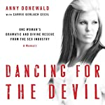 Dancing For the Devil: One Woman's Dramatic and Divine Rescue from the Sex Industry | Anny Donewald,Carrie Gerlach Cecil