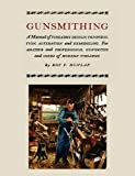 Gunsmithing: A Manual of Firearms Design, Construction, Alteration and Remodeling
