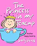 The Princess in my Teacup: Adorable, Rhyming Bedtime Story/Picture Book for Beginner Readers About Being Kind and Useful, Ages 2-8