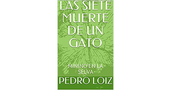 LAS SIETE MUERTE DE UN GATO: MININO EN LA SELVA (Spanish Edition) - Kindle edition by PEDRO LOIZ. Children Kindle eBooks @ Amazon.com.