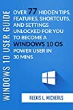 Read Online WINDOWS 10 USER GUIDE 2019: Over 77 Windows 10 Hidden Tips, Features, Shortcuts, and Settings Unlocked For You To Become a Windows 10 OS Power User In 30 Mins Kindle Editon
