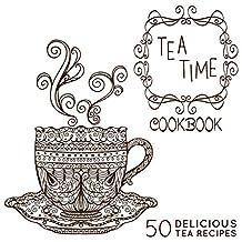 The Tea-Time Cookbook: A Tea Book with 50 Delicious Tea Recipes