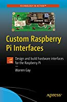 Custom Raspberry Pi Interfaces: Design and build hardware interfaces for the Raspberry Pi Front Cover